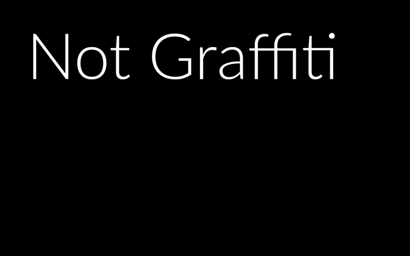 Not Graffiti